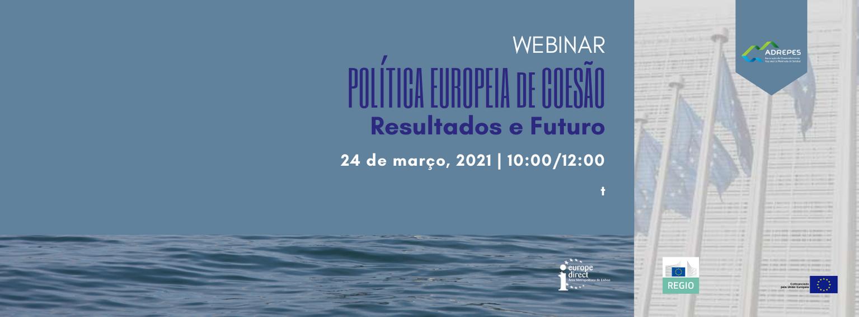Webinar sobre Política Europeia de Coesão – Resultados e Futuro